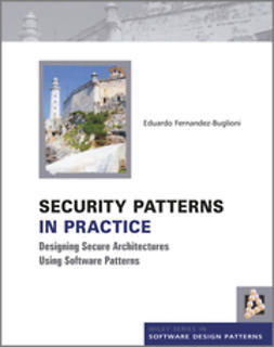 Fernandez-Buglioni, Eduardo - Security Patterns in Practice: Designing Secure Architectures Using Software Patterns, ebook