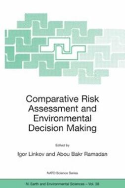Linkov, Igor - Comparative Risk Assessment and Environmental Decision Making, ebook