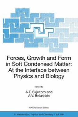 Forces, Growth and Form in Soft Condensed Matter: At the Interface between Physics and Biology