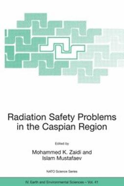 Mustafaev, Islam - Radiation Safety Problems in the Caspian Region, ebook