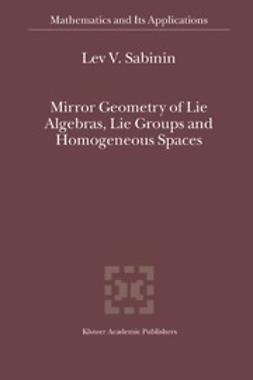 Sabinin, Lev V. - Mirror Geometry of Lie Algebras, Lie Groups and Homogeneous Spaces, e-bok