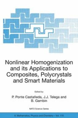 Castañeda, P. Ponte - Nonlinear Homogenization and its Applications to Composites, Polycrystals and Smart Materials, ebook