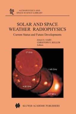 Gary, Dale E. - Solar and Space Weather Radiophysics, ebook
