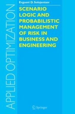 Solojentsev, E. D. - Scenario Logic and Probabilistic Management of Risk in Business and Engineering, ebook