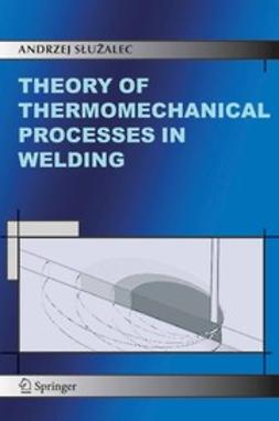 Służalec, Andrzej - Theory of Thermomechanical Processes in Welding, ebook