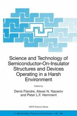 Flandre, Denis - Science and Technology of Semiconductor-On-Insulator Structures and Devices Operating in a Harsh Environment, ebook