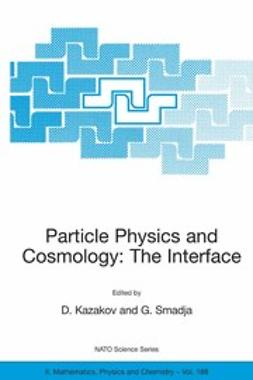 Kazakov, D. - Particle Physics and Cosmology: The Interface, ebook