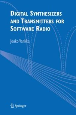 Vankka, Jouko - Digital Synthesizers and Transmitters for Software Radio, e-kirja