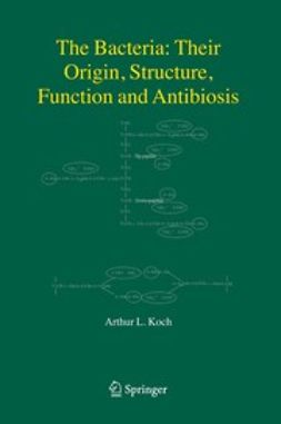 Koch, Arthur L. - The Bacteria: Their Origin, Structure, Function and Antibiosis, ebook