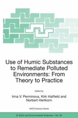 Hatfield, Kirk - Use of Humic Substances to Remediate Polluted Environments: From Theory to Practice, ebook