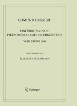 Einführung in Die Phänomenologie der Erkenntnis Vorlesung 1909