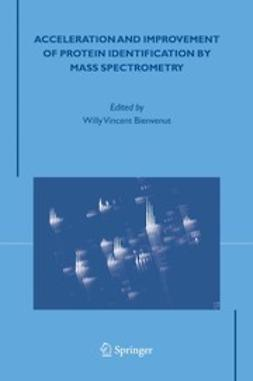 Bienvenut, Willy Vincent - Acceleration and Improvement of Protein Identification by Mass Spectrometry, ebook