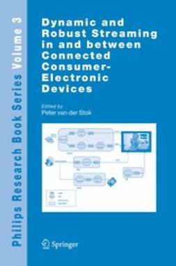 Stok, Peter - Dynamic and Robust Streaming in and between Connected Consumer-Electronic Devices, ebook