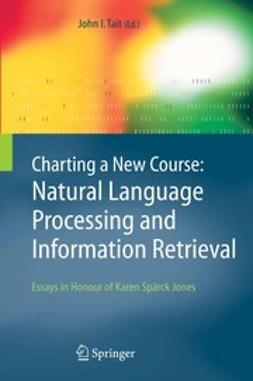 Tait, John I. - Charting a New Course: Natural Language Processing and Information Retrieval, ebook