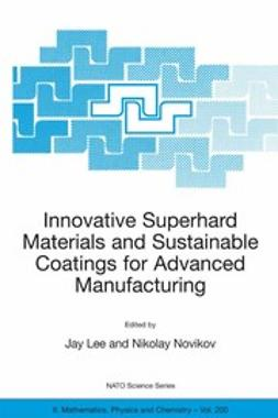 Lee, Jay - Innovative Superhard Materials and Sustainable Coatings for Advanced Manufacturing, e-bok