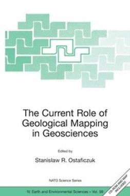 Ostaficzuk, Stanisław R. - The Current Role of Geological Mapping in Geosciences, ebook