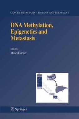 Esteller, Manel - DNA Methylation, Epigenetics and Metastasis, ebook