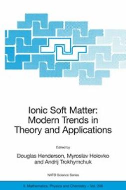 Henderson, Douglas - Ionic Soft Matter: Modern Trends in Theory and Applications, ebook