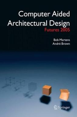 Brown, Andre - Computer Aided Architectural Design Futures 2005, ebook
