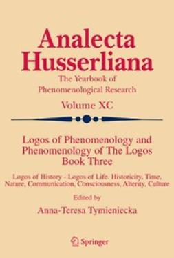 Tymieniecka, Anna-Teresa - Logos of Phenomenology and Phenomenology of the Logos. Book Three, e-kirja