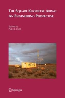 Hall, Peter J. - The Square Kilometre Array: An Engineering Perspective, ebook