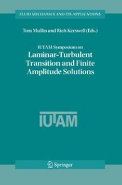 Kerswell, Rich - IUTAM Symposium on Laminar-Turbulent Transition and Finite Amplitude Solutions, ebook