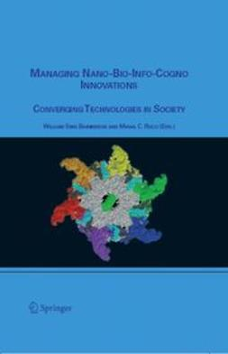 BAINBRIDGE, WILLIAM SIMS - Managing nano-bio-info-cogno innovations, e-kirja