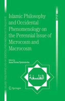 Tymieniecka, Anna-Teresa - Islamic Philosophy and Occidental Phenomenology on the Perennial Issue of Microcosm and Macrocosm, ebook
