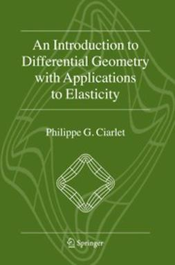 Ciarlet, Philippe G. - An Introduction to Differential Geometry with Applications to Elasticity, ebook