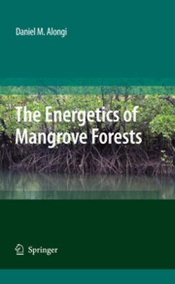 Alongi, Daniel M. - The Energetics of Mangrove Forests, ebook