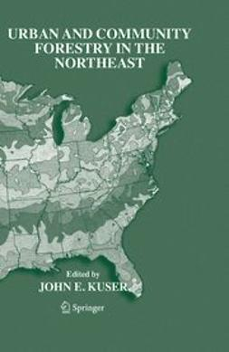 Kuser, John E. - Urban and Community Forestry in the Northeast, ebook