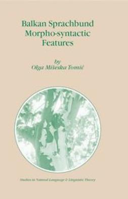 Tomić, Olga Mišeska - Balkan sprachbund morpho-syntactic features, ebook