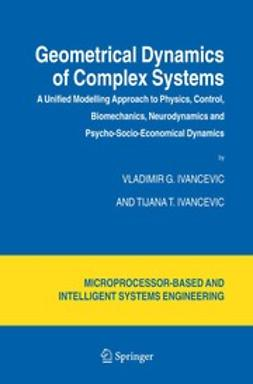 Ivancevic, Tijana T. - Geometrical Dynamics of Complex Systems, ebook