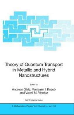 Glatz, Andreas - Theory of Quantum Transport in Metallic and Hybrid Nanostructures, ebook