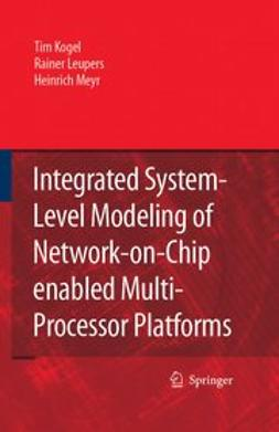 Kogel, Tim - Integrated System-Level Modeling of Network-on-Chip enabled Multi-Processor Platforms, ebook