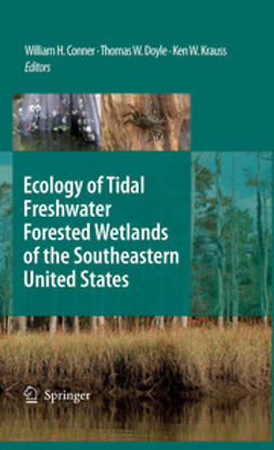 Conner, William H. - Ecology of Tidal Freshwater Forested Wetlands of the Southeastern United States, ebook