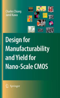 Chiang, Charles C. - Design for Manufacturability and Yield for Nano-Scale CMOS, e-kirja