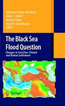 Yanko-Hombach, Valentina - The Black Sea Flood Question: Changes in Coastline, Climate, and Human Settlement, ebook