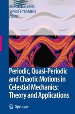 Celletti, A. - Periodic, Quasi-Periodic and Chaotic Motions in Celestial Mechanics: Theory and Applications, ebook