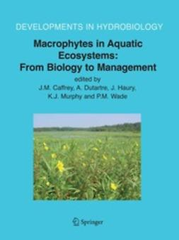Caffrey, J. M. - Macrophytes in Aquatic Ecosystems: From Biology to Management, e-bok