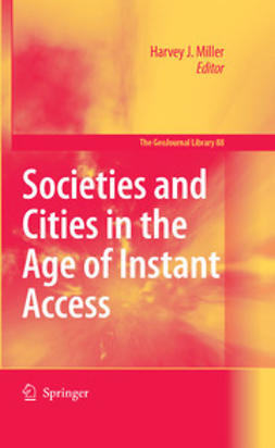 Miller, Harvey J. - Societies and Cities in the Age of Instant Access, ebook