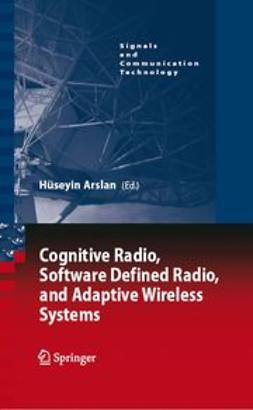 Arslan, Hüseyin - Cognitive Radio, Software Defined Radio, and Adaptive Wireless Systems, ebook