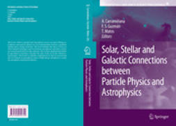 Carramiñana, Alberto - Solar, Stellar and Galactic Connections Between Particle Physics and Astrophysics, ebook