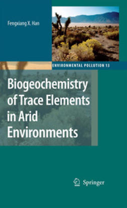 Han, Fengxiang X. - Biogeochemistry of Trace Elements in Arid Environments, ebook