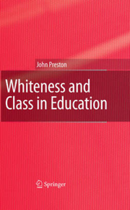 Preston, John - Whiteness and Class in Education, ebook