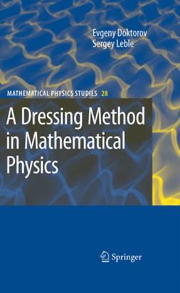 Doktorov, Evgeny V. - A Dressing Method in Mathematical Physics, e-kirja