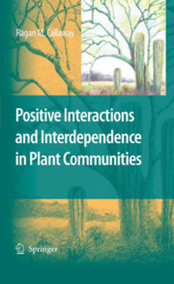 Callaway, Ragan M. - Positive Interactions and Interdependence in Plant Communities, ebook