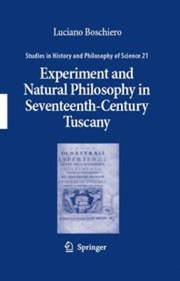 Boschiero, Luciano - Experiment and Natural Philosophy in Seventeenth-Century Tuscany, e-bok