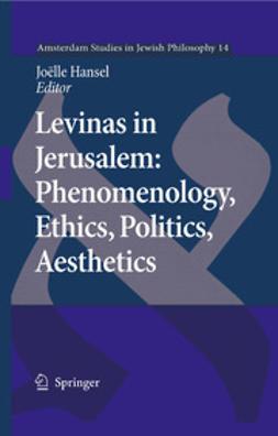 Hansel, Joëlle - Levinas In Jerusalem: Phenomenology, Ethics, Politics, Aesthetics, ebook