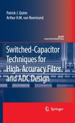 Quinn, Patrick J. - Switched-Capacitor Techniques For High-Accuracy Filter And ADC Design, ebook